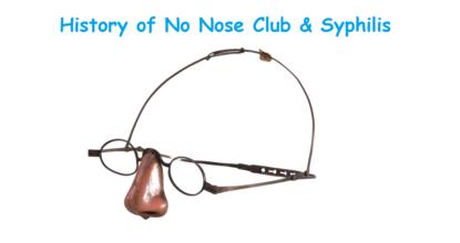 History of No Nose Club & Syphilis